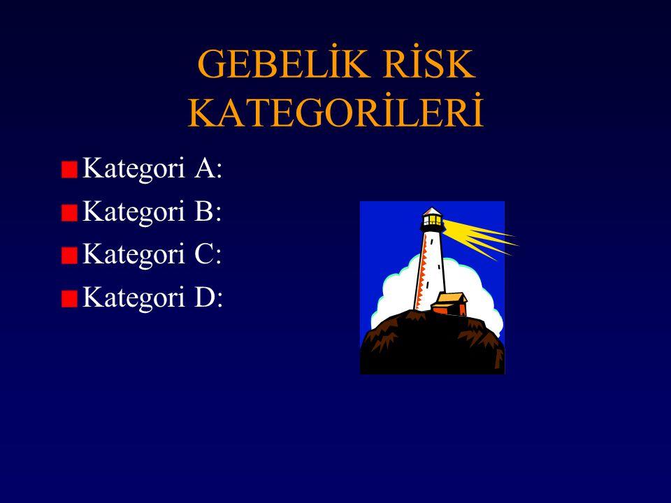 GEBELİK RİSK KATEGORİLERİ Kategori A: Kategori B: Kategori C: Kategori D: