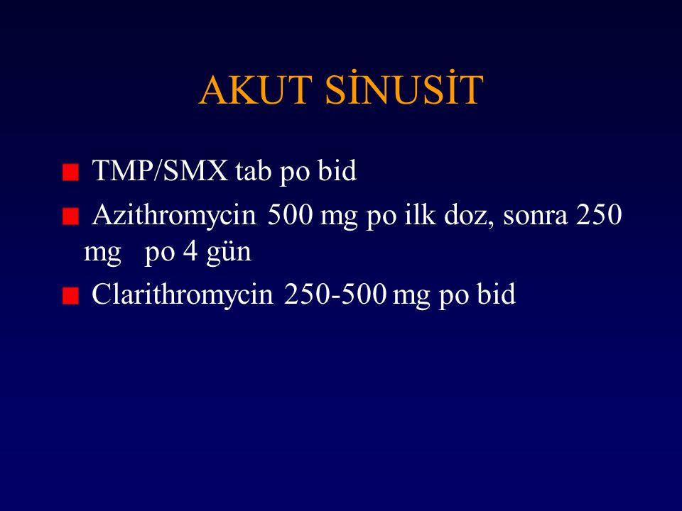 AKUT SİNUSİT TMP/SMX tab po bid Azithromycin 500 mg po ilk doz, sonra 250 mg po 4 gün Clarithromycin 250-500 mg po bid