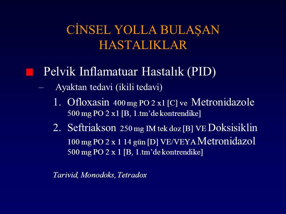 CİNSEL YOLLA BULAŞAN HASTALIKLAR Pelvik Inflamatuar Hastalık (PID) –Ayaktan tedavi (ikili tedavi) 1.Ofloxasin 400 mg PO 2 x1 [C] ve Metronidazole 500