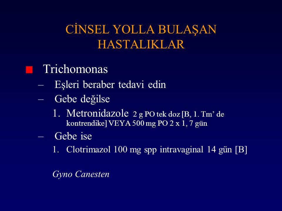 Trichomonas –Eşleri beraber tedavi edin –Gebe değilse 1.Metronidazole 2 g PO tek doz [B, 1. Tm' de kontrendike] VEYA 500 mg PO 2 x 1, 7 gün –Gebe ise