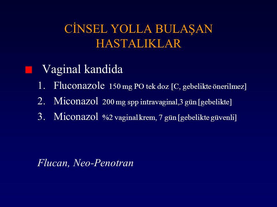 Vaginal kandida 1.Fluconazole 150 mg PO tek doz [C, gebelikte önerilmez] 2.Miconazol 200 mg spp intravaginal,3 gün [gebelikte] 3.Miconazol %2 vaginal