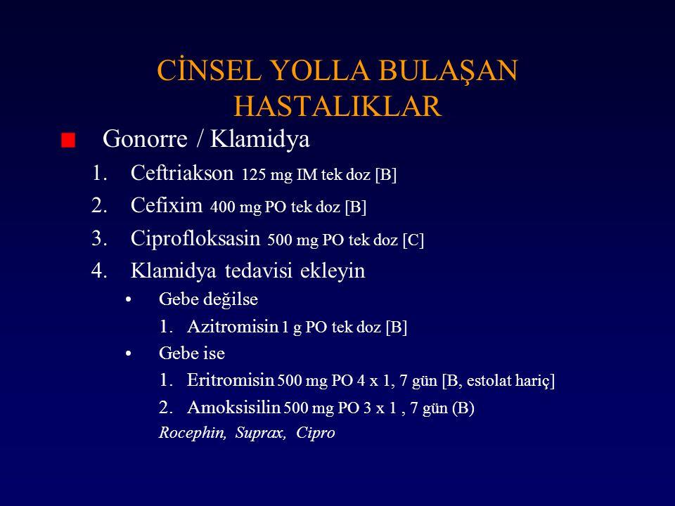 Gonorre / Klamidya 1.Ceftriakson 125 mg IM tek doz [B] 2.Cefixim 400 mg PO tek doz [B] 3.Ciprofloksasin 500 mg PO tek doz [C] 4.Klamidya tedavisi ekle