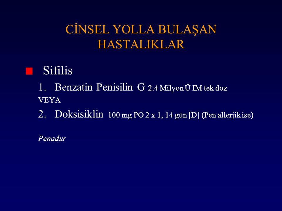 Sifilis 1.Benzatin Penisilin G 2.4 Milyon Ü IM tek doz VEYA 2.Doksisiklin 100 mg PO 2 x 1, 14 gün [D] (Pen allerjik ise) Penadur CİNSEL YOLLA BULAŞAN