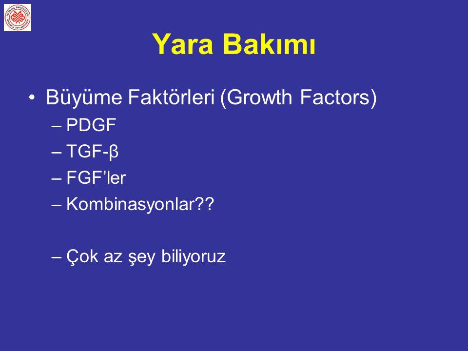Yara Bakımı Büyüme Faktörleri (Growth Factors) –PDGF –TGF-β –FGF'ler –Kombinasyonlar?? –Çok az şey biliyoruz