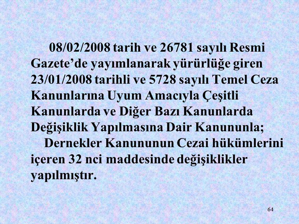 64 08/02/2008 tarih ve 26781 sayılı Resmi Gazete'de yayımlanarak yürürlüğe giren 23/01/2008 tarihli ve 5728 sayılı Temel Ceza Kanunlarına Uyum Amacıyl