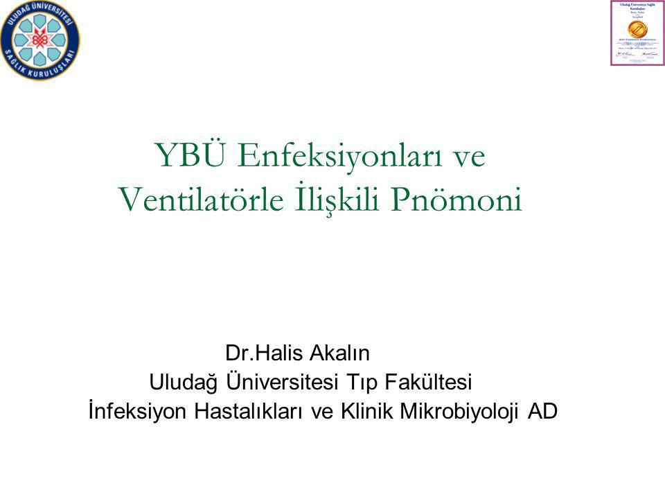 Dr.Halis Akalın Uludağ Üniversitesi Tıp Fakültesi İnfeksiyon Hastalıkları ve Klinik Mikrobiyoloji AD YBÜ Enfeksiyonları ve Ventilatörle İlişkili Pnömo