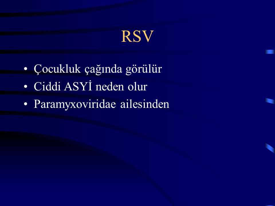 RSV Çocukluk çağında görülür Ciddi ASYİ neden olur Paramyxoviridae ailesinden