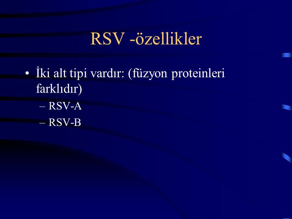 RSV -özellikler İki alt tipi vardır: (füzyon proteinleri farklıdır) –RSV-A –RSV-B