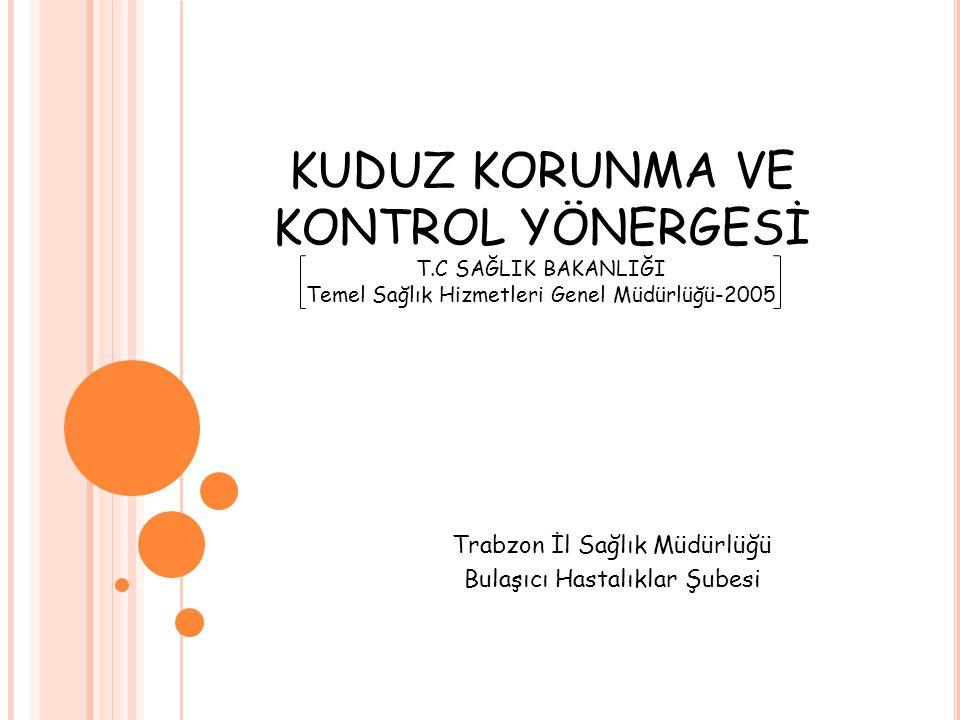 KUDUZ KORUNMA VE KONTROL YÖNERGESİ T.C SAĞLIK BAKANLIĞI Temel Sağlık Hizmetleri Genel Müdürlüğü-2005 Trabzon İl Sağlık Müdürlüğü Bulaşıcı Hastalıklar Şubesi