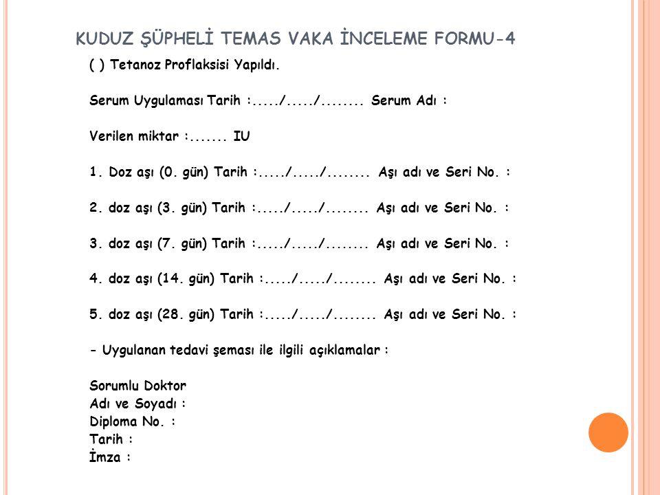 KUDUZ ŞÜPHELİ TEMAS VAKA İNCELEME FORMU-4 ( ) Tetanoz Proflaksisi Yapıldı.