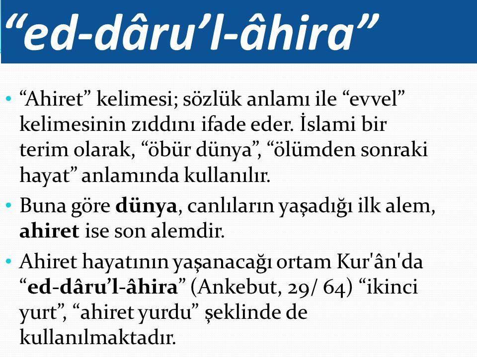 """""""ed-dâru'l-âhira"""" """"Ahiret"""" kelimesi; sözlük anlamı ile """"evvel"""" kelimesinin zıddını ifade eder. İslami bir terim olarak, """"öbür dünya"""", """"ölümden sonraki"""