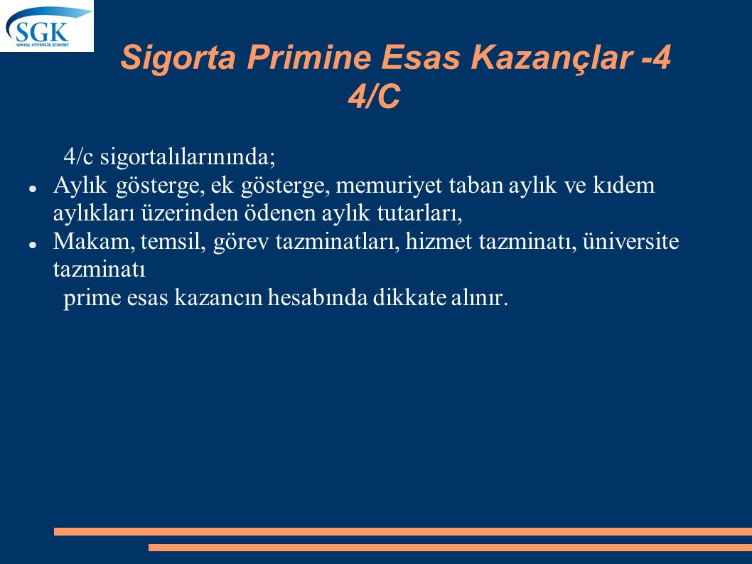 Sigorta Primine Esas Kazançlar -3 4/B 4/b sigortalılarınında; Prime esas kazancın alt sınırı ile üst sınırı arasında kalmak şartıyla kendileri tarafın