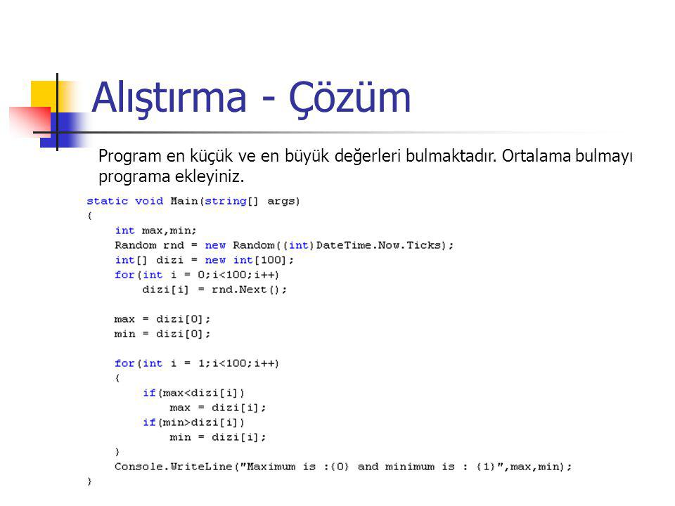 Alıştırma - Çözüm Program en küçük ve en büyük değerleri bulmaktadır. Ortalama bulmayı programa ekleyiniz.