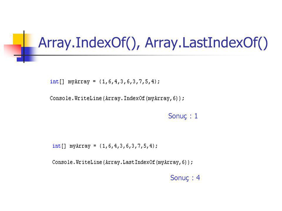Array.IndexOf(), Array.LastIndexOf() Sonuç : 1 Sonuç : 4