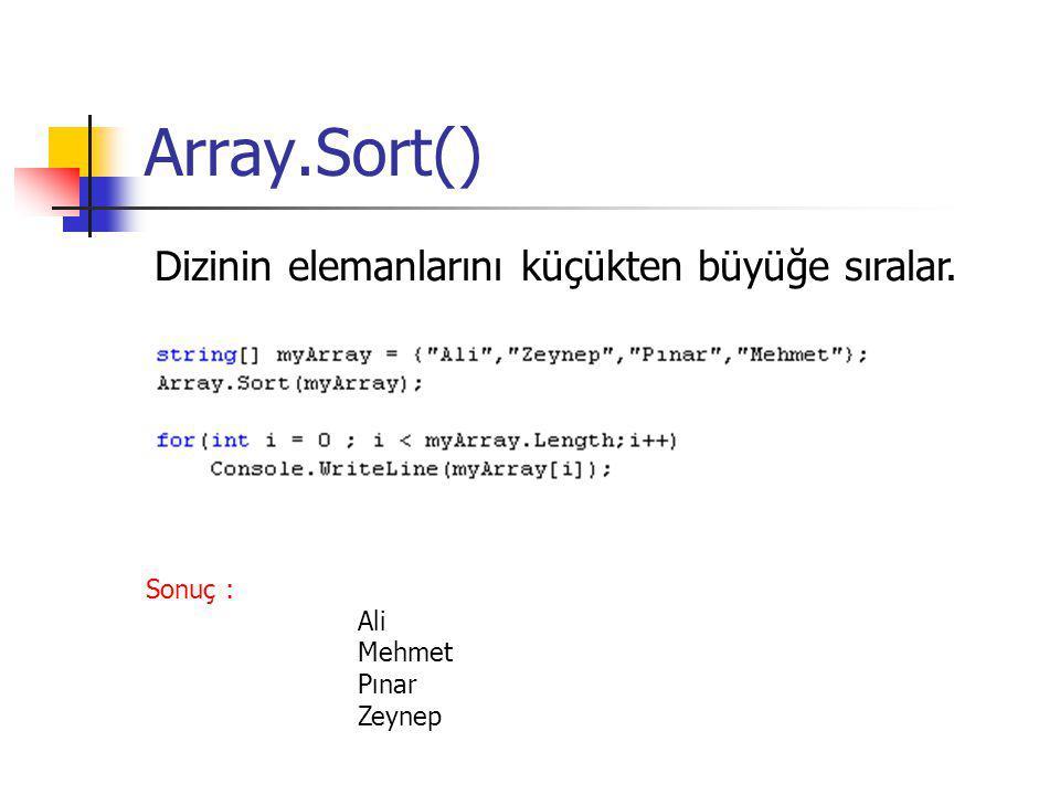 Array.Sort() Dizinin elemanlarını küçükten büyüğe sıralar. Sonuç : Ali Mehmet Pınar Zeynep