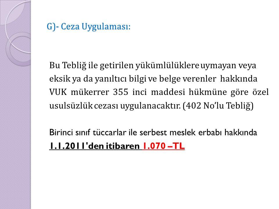 G)- Ceza Uygulaması: Bu Tebliğ ile getirilen yükümlülüklere uymayan veya eksik ya da yanıltıcı bilgi ve belge verenler hakkında VUK mükerrer 355 inci