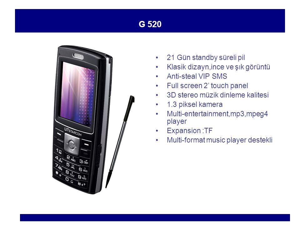 G 530 30 Gün standby süreli pil Klasik dizayn,ince ve şık görüntü Anti-steal VIP SMS Full screen 2.4 touch panel 3D stereo müzik dinleme kalitesi 1.3 piksel kamera Multi-entertainment,mp3,mpeg4 player Expansion :TF Multi-format music player destekli