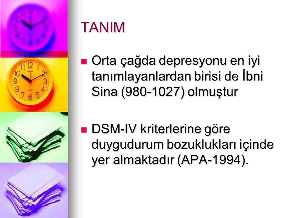 TANIM Orta çağda depresyonu en iyi tanımlayanlardan birisi de İbni Sina (980-1027) olmuştur Orta çağda depresyonu en iyi tanımlayanlardan birisi de İbni Sina (980-1027) olmuştur DSM-IV kriterlerine göre duygudurum bozuklukları içinde yer almaktadır (APA-1994).