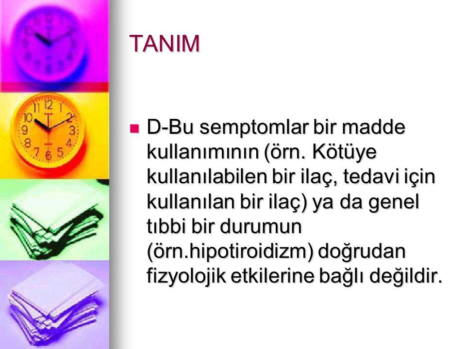 TANIM D-Bu semptomlar bir madde kullanımının (örn.