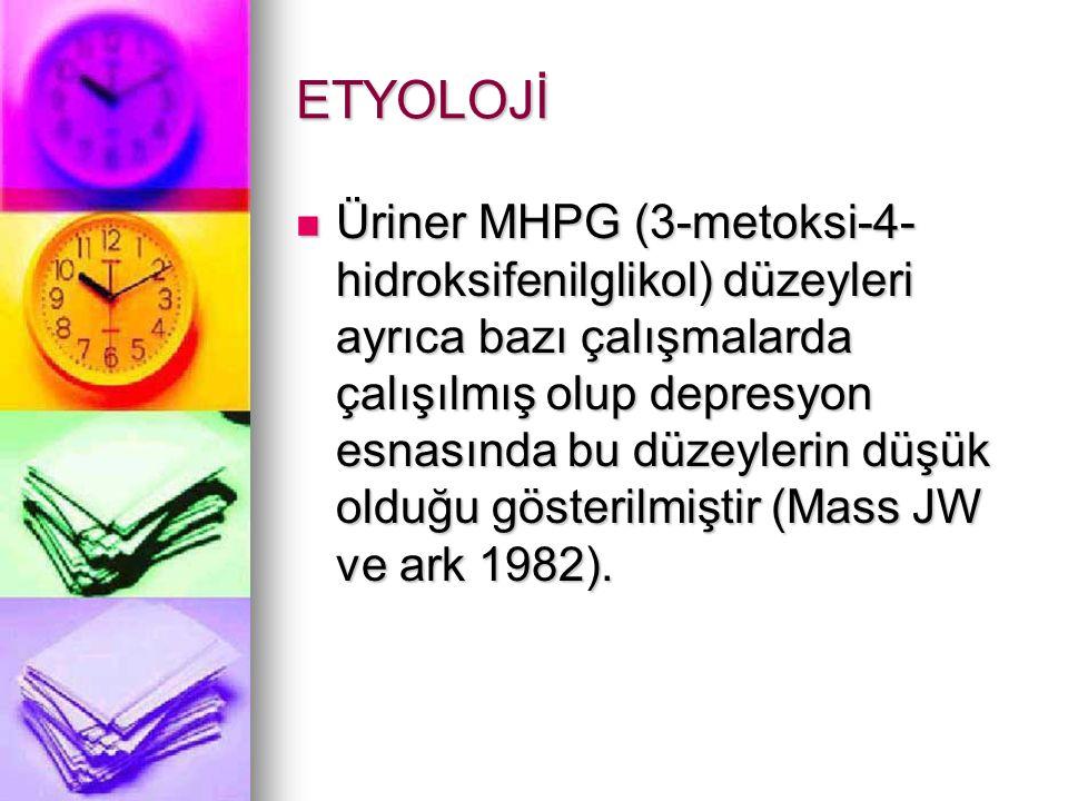 ETYOLOJİ Üriner MHPG (3-metoksi-4- hidroksifenilglikol) düzeyleri ayrıca bazı çalışmalarda çalışılmış olup depresyon esnasında bu düzeylerin düşük olduğu gösterilmiştir (Mass JW ve ark 1982).