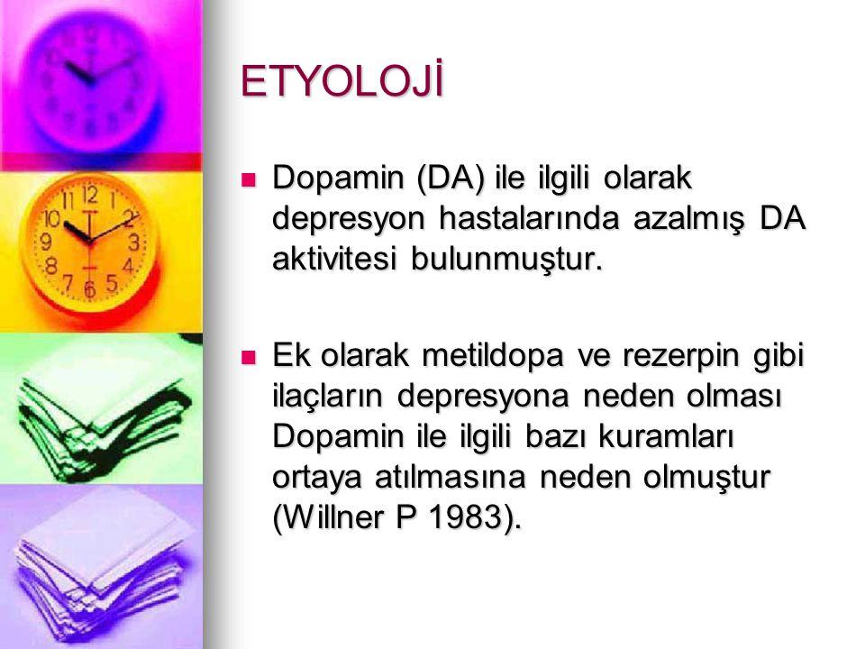 ETYOLOJİ Dopamin (DA) ile ilgili olarak depresyon hastalarında azalmış DA aktivitesi bulunmuştur.