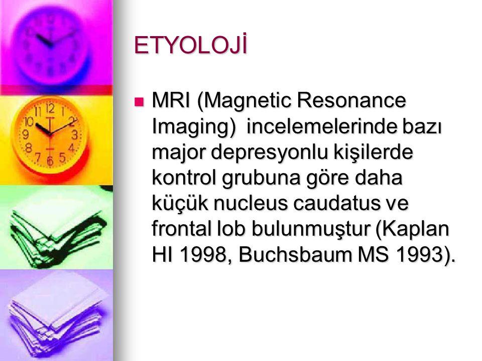 ETYOLOJİ MRI (Magnetic Resonance Imaging) incelemelerinde bazı major depresyonlu kişilerde kontrol grubuna göre daha küçük nucleus caudatus ve frontal lob bulunmuştur (Kaplan HI 1998, Buchsbaum MS 1993).