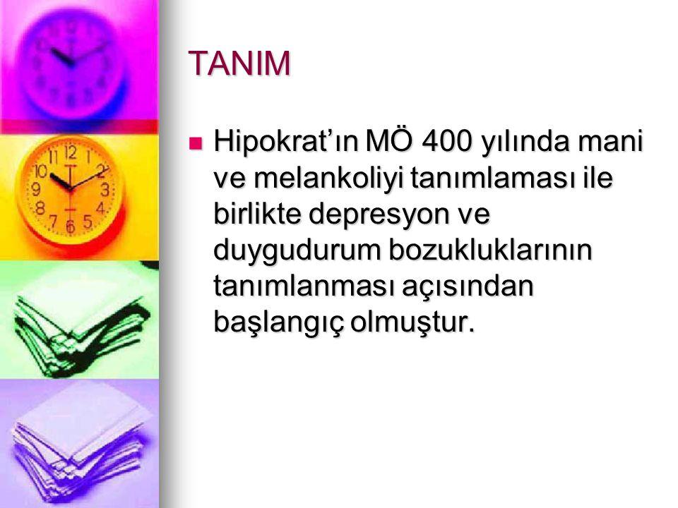 TANIM Hipokrat'ın MÖ 400 yılında mani ve melankoliyi tanımlaması ile birlikte depresyon ve duygudurum bozukluklarının tanımlanması açısından başlangıç olmuştur.