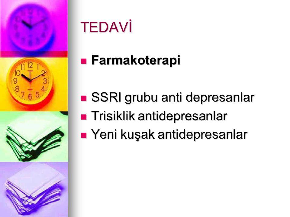 TEDAVİ Farmakoterapi Farmakoterapi SSRI grubu anti depresanlar SSRI grubu anti depresanlar Trisiklik antidepresanlar Trisiklik antidepresanlar Yeni kuşak antidepresanlar Yeni kuşak antidepresanlar