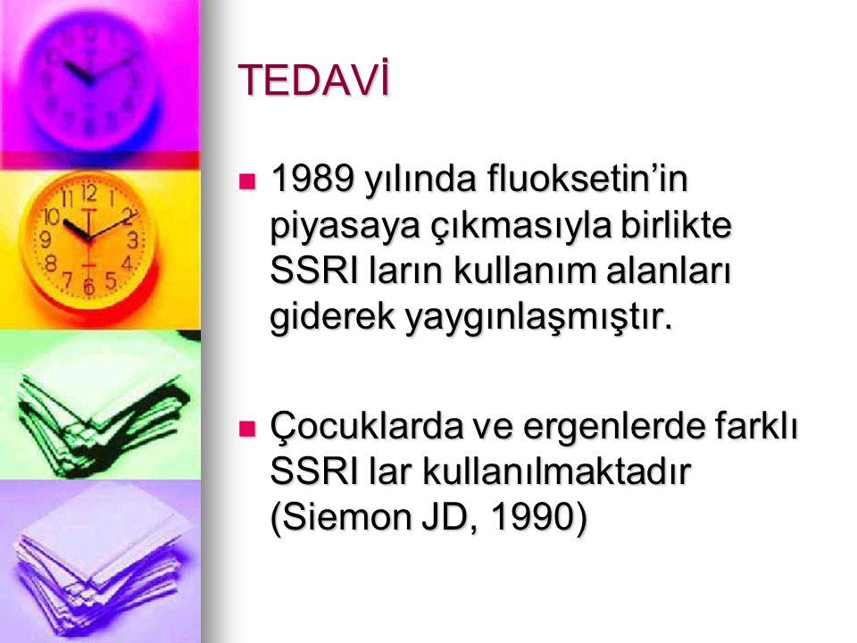 TEDAVİ 1989 yılında fluoksetin'in piyasaya çıkmasıyla birlikte SSRI ların kullanım alanları giderek yaygınlaşmıştır.