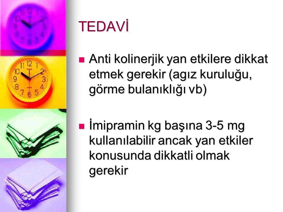 TEDAVİ Anti kolinerjik yan etkilere dikkat etmek gerekir (agız kuruluğu, görme bulanıklığı vb) Anti kolinerjik yan etkilere dikkat etmek gerekir (agız kuruluğu, görme bulanıklığı vb) İmipramin kg başına 3-5 mg kullanılabilir ancak yan etkiler konusunda dikkatli olmak gerekir İmipramin kg başına 3-5 mg kullanılabilir ancak yan etkiler konusunda dikkatli olmak gerekir