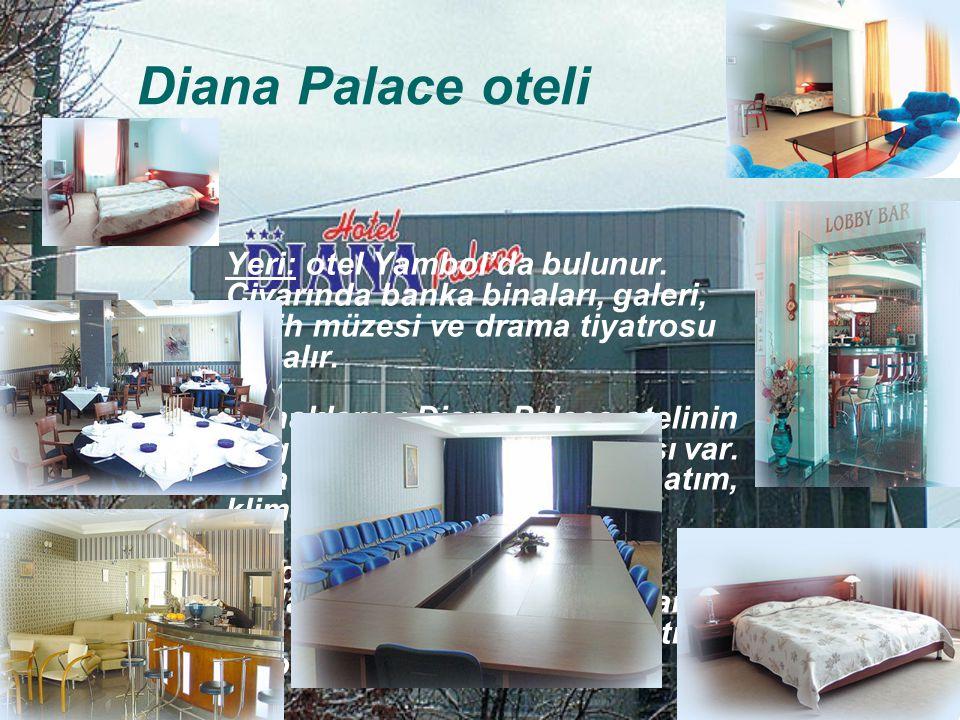 Diana Palace oteli Yeri: otel Yambol'da bulunur. Civarında banka binaları, galeri, Tarih müzesi ve drama tiyatrosu yer alır. Konaklama: Diana Palace o