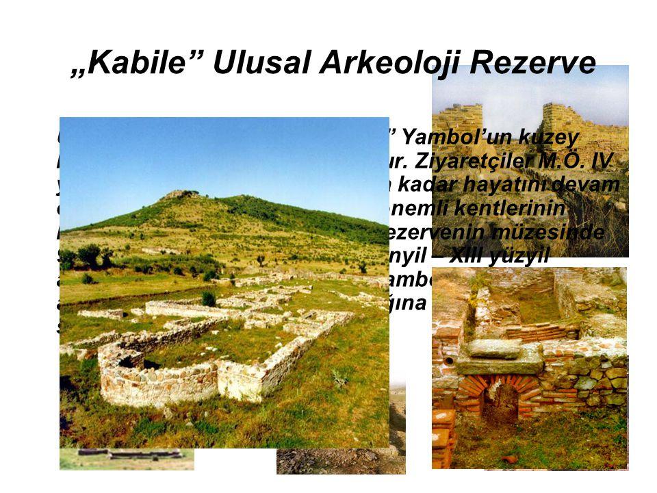"""""""Kabile"""" Ulusal Arkeoloji Rezerve Ulusal arkeoloji rezerve """"Kabile"""" Yambol'un kuzey batısında 8 km mesafede bulunur. Ziyaretçiler M.Ö. IV yüzyilda kur"""