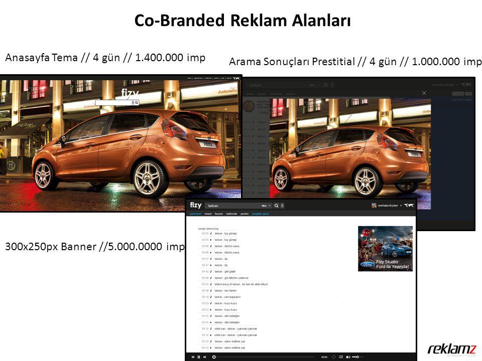 Co-Branded Reklam Alanları Anasayfa Tema // 4 gün // 1.400.000 imp Arama Sonuçları Prestitial // 4 gün // 1.000.000 imp 300x250px Banner //5.000.0000