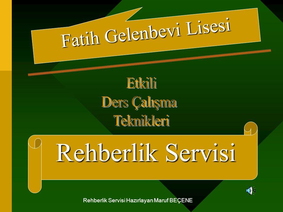 Rehberlik Servisi Hazırlayan Maruf BEÇENE Fatih Gelenbevi Lisesi Rehberlik Servisi