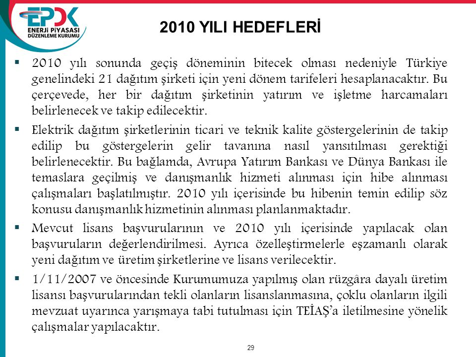 29 2010 YILI HEDEFLERİ  2010 yılı sonunda geçi ş döneminin bitecek olması nedeniyle Türkiye genelindeki 21 da ğ ıtım ş irketi için yeni dönem tarifeleri hesaplanacaktır.