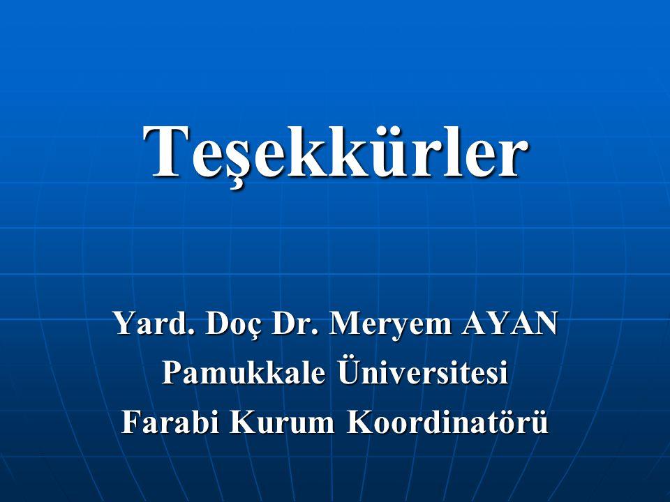 Teşekkürler Yard. Doç Dr. Meryem AYAN Pamukkale Üniversitesi Farabi Kurum Koordinatörü