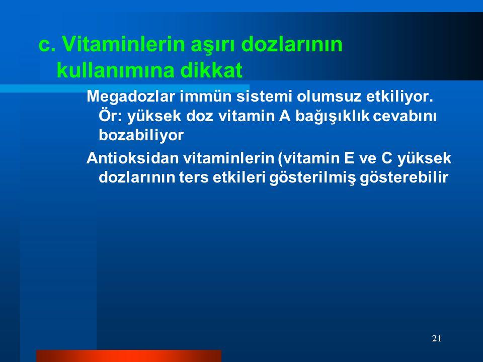 21 c.Vitaminlerin aşırı dozlarının kullanımına dikkat Megadozlar immün sistemi olumsuz etkiliyor.