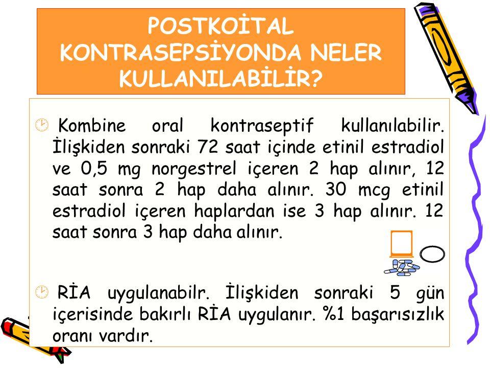 POSTKOİTAL KONTRASEPSİYONDA NELER KULLANILABİLİR? ¸ Kombine oral kontraseptif kullanılabilir. İlişkiden sonraki 72 saat içinde etinil estradiol ve 0,5