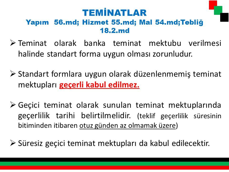 TEMİNATLAR Yapım 56.md; Hizmet 55.md; Mal 54.md;Tebliğ 18.2.md  Teminat olarak banka teminat mektubu verilmesi halinde standart forma uygun olması zo
