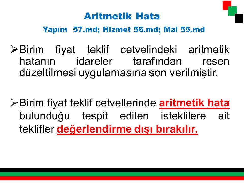 Aritmetik Hata Yapım 57.md; Hizmet 56.md; Mal 55.md  Birim fiyat teklif cetvelindeki aritmetik hatanın idareler tarafından resen d ü zeltilmesi uygul