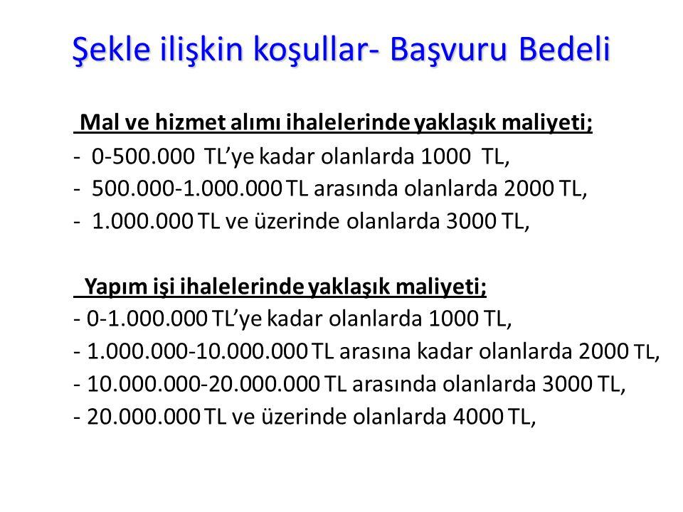 Şekle ilişkin koşullar- Başvuru Bedeli Mal ve hizmet alımı ihalelerinde yaklaşık maliyeti; - 0-500.000 TL'ye kadar olanlarda 1000 TL, - 500.000-1.000.