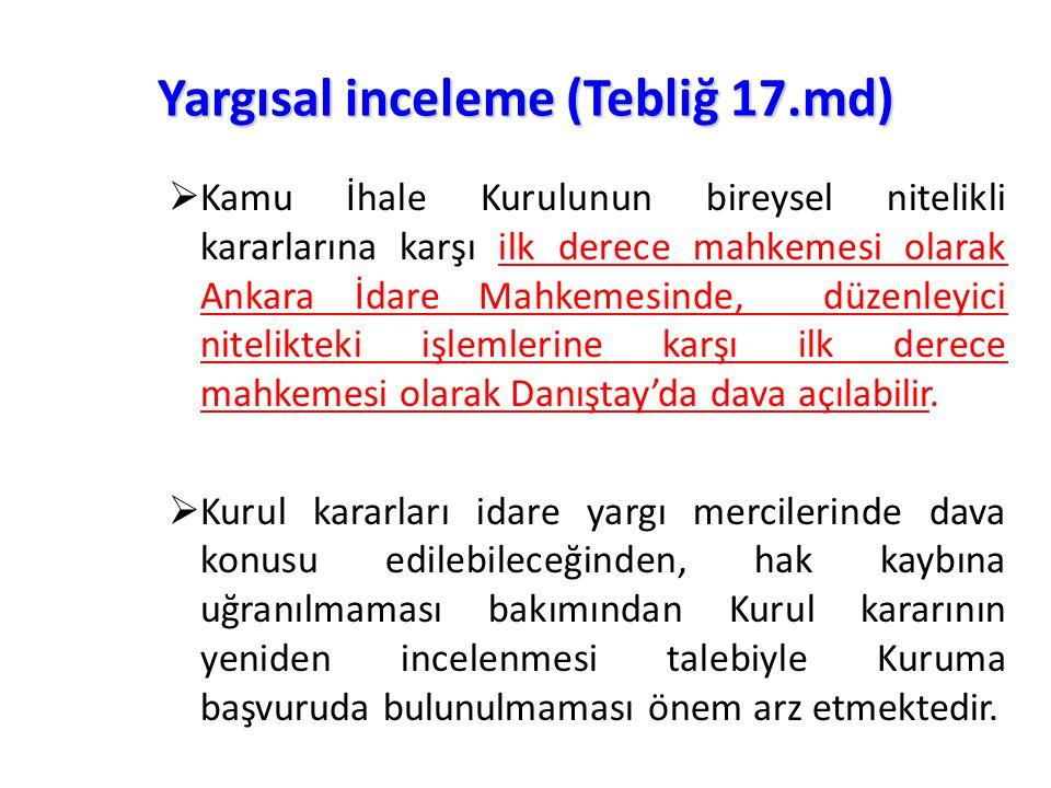 Yargısal inceleme (Tebliğ 17.md)  Kamu İhale Kurulunun bireysel nitelikli kararlarına karşı ilk derece mahkemesi olarak Ankara İdare Mahkemesinde, dü