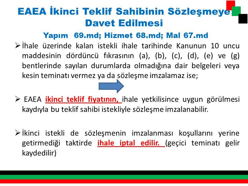 EAEA İkinci Teklif Sahibinin Sözleşmeye Davet Edilmesi Yapım 69.md; Hizmet 68.md; Mal 67.md  İhale üzerinde kalan istekli ihale tarihinde Kanunun 10