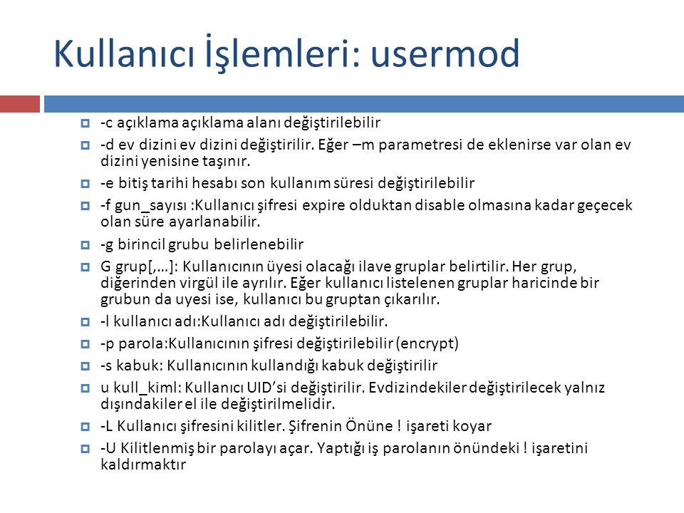 Kullanıcı İşlemleri:userdel  Kullanıcı silmek için userdel komutu kullanılabilir.