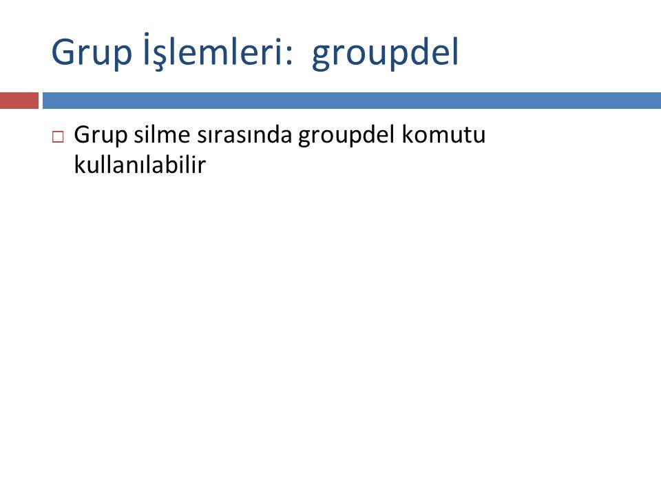 Grup İşlemleri: gpasswd  Grup şifrelerini değiştirmek veya gruplarla ilgili yönetim işlemlerini yapmak için gpasswd komutu kullanılabilir.