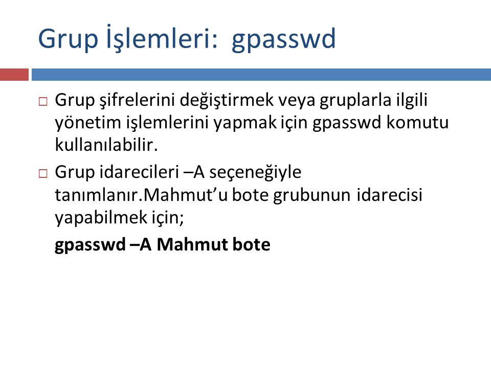 Grup İşlemleri: gpasswd  Grup şifrelerini değiştirmek veya gruplarla ilgili yönetim işlemlerini yapmak için gpasswd komutu kullanılabilir.  Grup ida