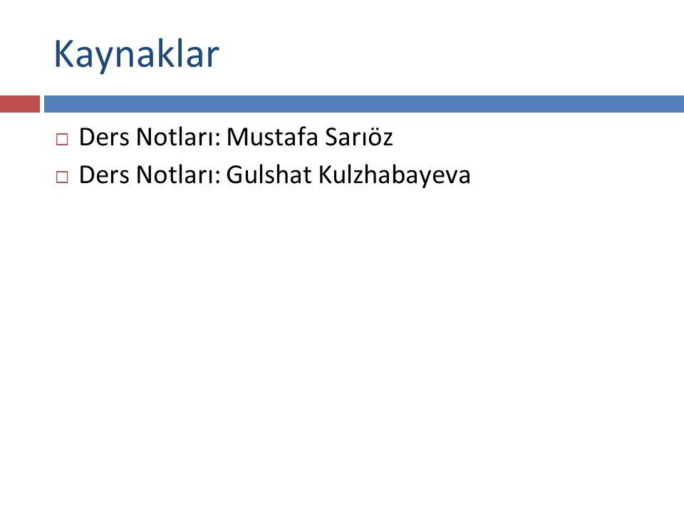Kaynaklar  Ders Notları: Mustafa Sarıöz  Ders Notları: Gulshat Kulzhabayeva