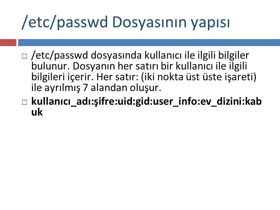 /etc/passwd Dosyasının yapısı  /etc/passwd dosyasında kullanıcı ile ilgili bilgiler bulunur. Dosyanın her satırı bir kullanıcı ile ilgili bilgileri i