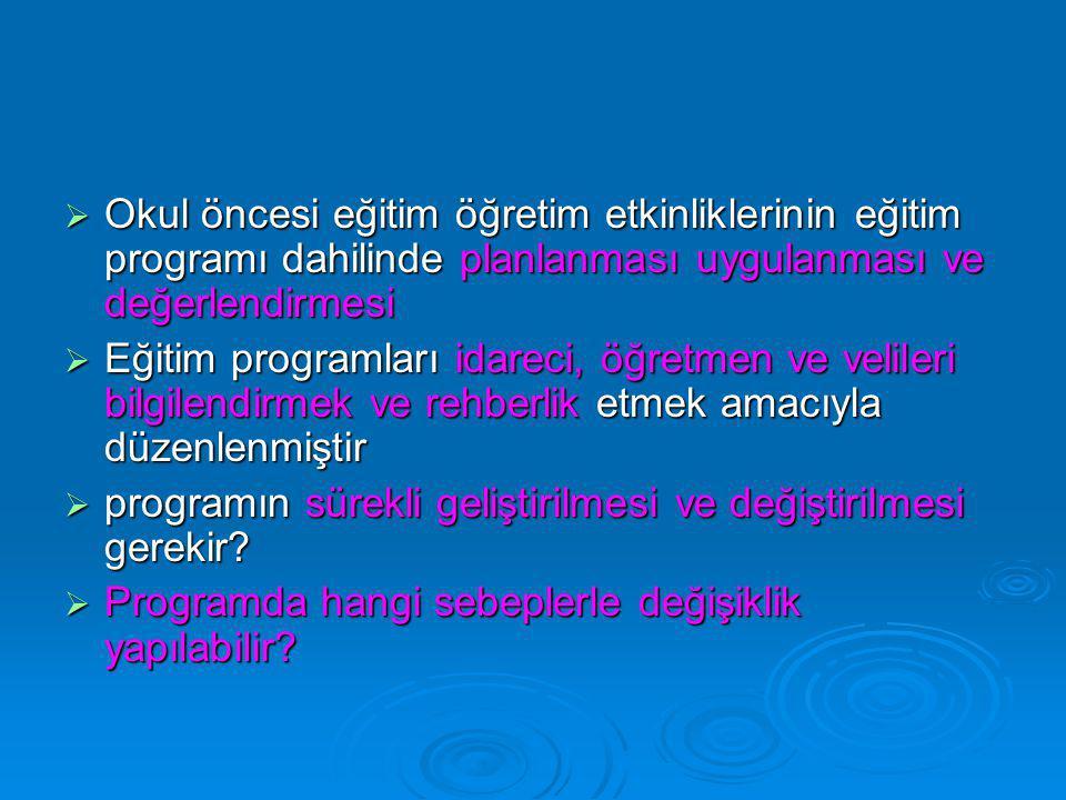  Okul öncesi eğitim öğretim etkinliklerinin eğitim programı dahilinde planlanması uygulanması ve değerlendirmesi  Eğitim programları idareci, öğretm