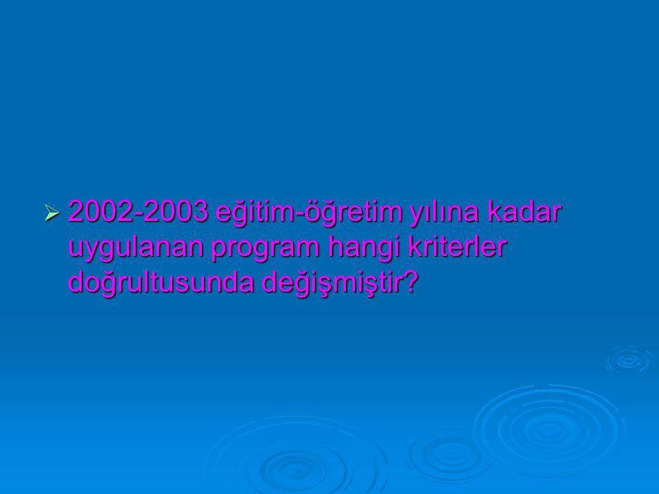  2002-2003 eğitim-öğretim yılına kadar uygulanan program hangi kriterler doğrultusunda değişmiştir?